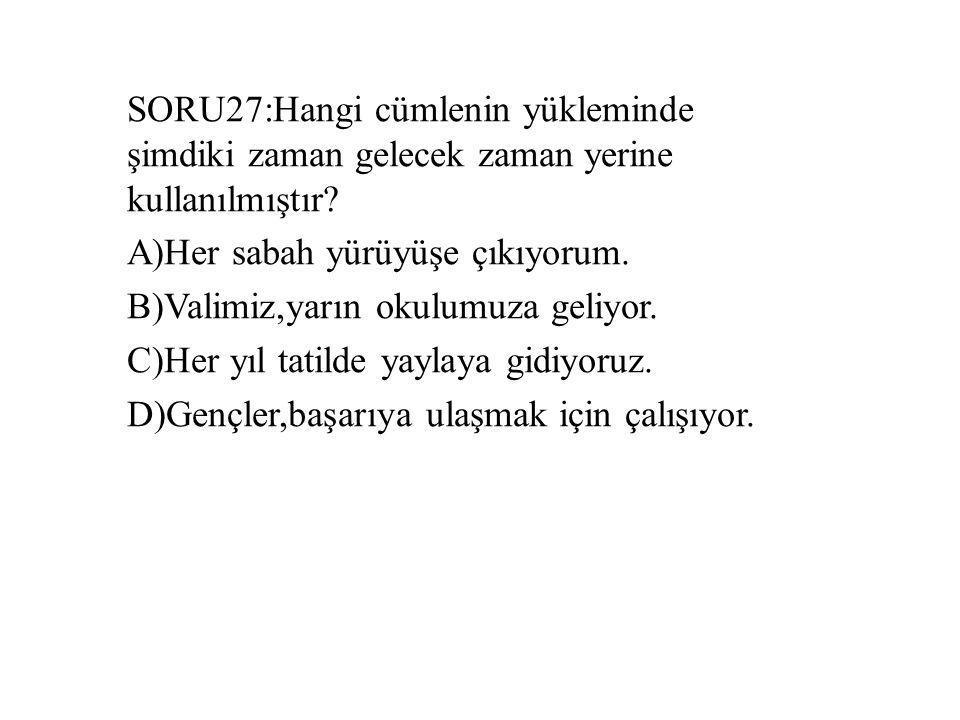 SORU27:Hangi cümlenin yükleminde şimdiki zaman gelecek zaman yerine kullanılmıştır