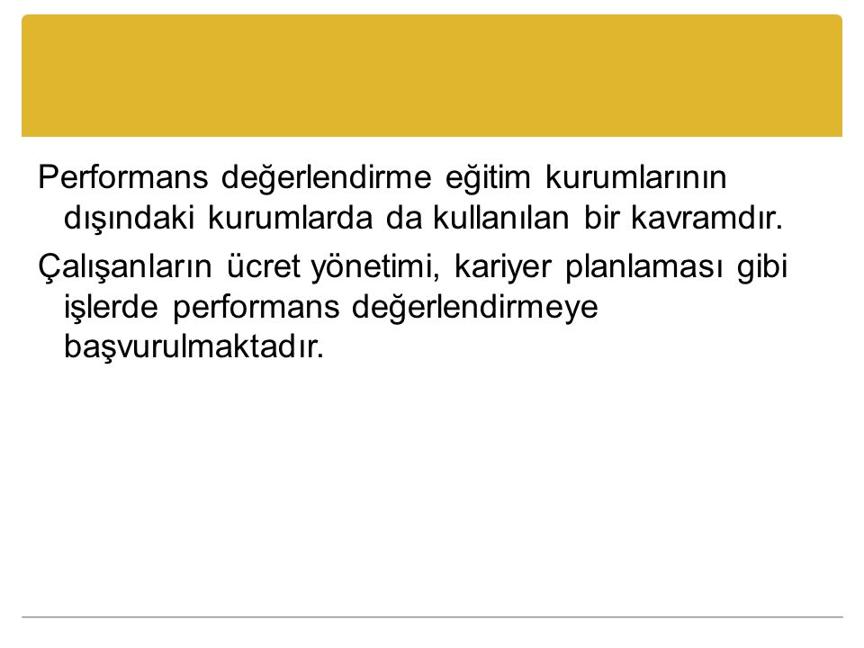 Performans değerlendirme eğitim kurumlarının dışındaki kurumlarda da kullanılan bir kavramdır.