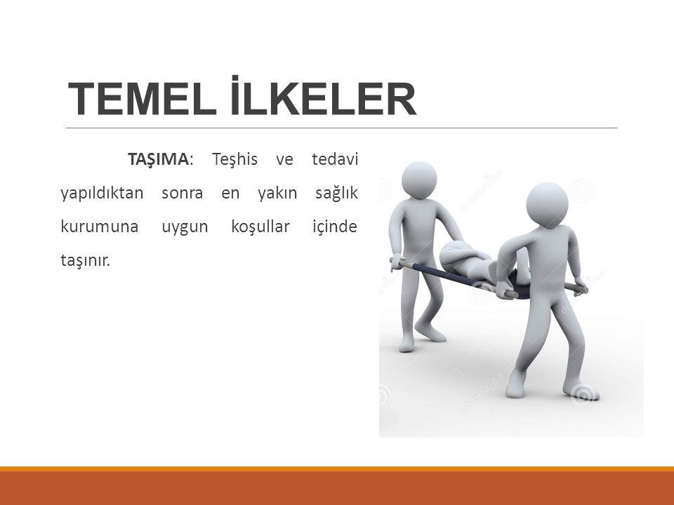 TEMEL İLKELER TAŞIMA: Teşhis ve tedavi yapıldıktan sonra en yakın sağlık kurumuna uygun koşullar içinde taşınır.