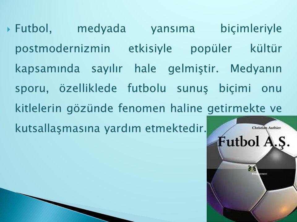 Futbol, medyada yansıma biçimleriyle postmodernizmin etkisiyle popüler kültür kapsamında sayılır hale gelmiştir.