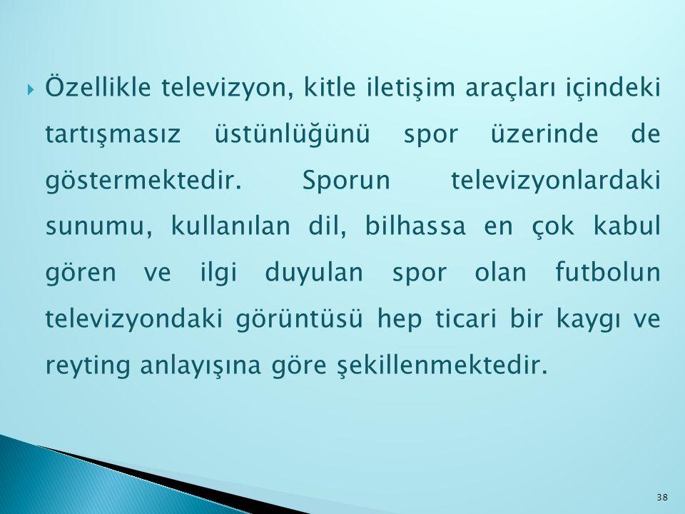 Özellikle televizyon, kitle iletişim araçları içindeki tartışmasız üstünlüğünü spor üzerinde de göstermektedir.