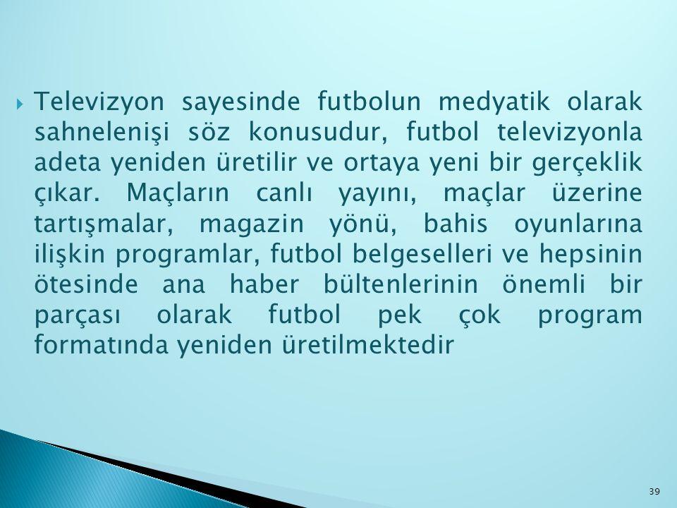 Televizyon sayesinde futbolun medyatik olarak sahnelenişi söz konusudur, futbol televizyonla adeta yeniden üretilir ve ortaya yeni bir gerçeklik çıkar.