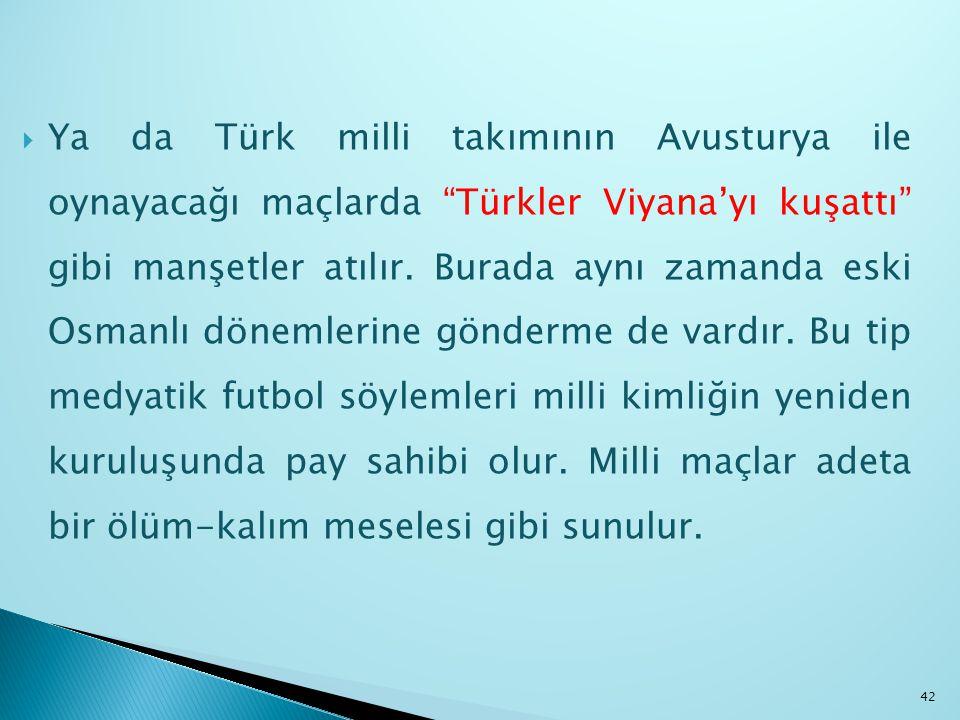Ya da Türk milli takımının Avusturya ile oynayacağı maçlarda Türkler Viyana'yı kuşattı gibi manşetler atılır.