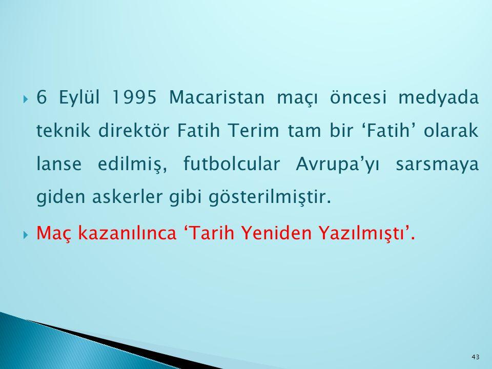 6 Eylül 1995 Macaristan maçı öncesi medyada teknik direktör Fatih Terim tam bir 'Fatih' olarak lanse edilmiş, futbolcular Avrupa'yı sarsmaya giden askerler gibi gösterilmiştir.