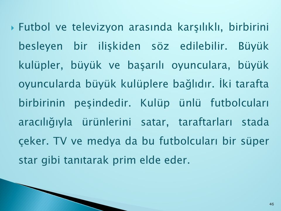 Futbol ve televizyon arasında karşılıklı, birbirini besleyen bir ilişkiden söz edilebilir.