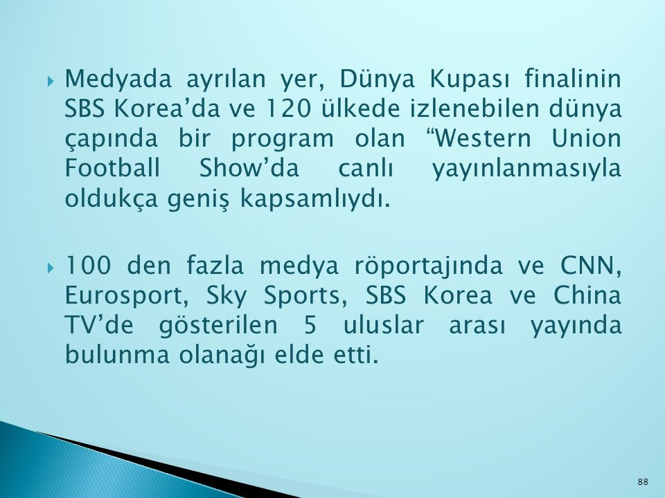 Medyada ayrılan yer, Dünya Kupası finalinin SBS Korea'da ve 120 ülkede izlenebilen dünya çapında bir program olan Western Union Football Show'da canlı yayınlanmasıyla oldukça geniş kapsamlıydı.