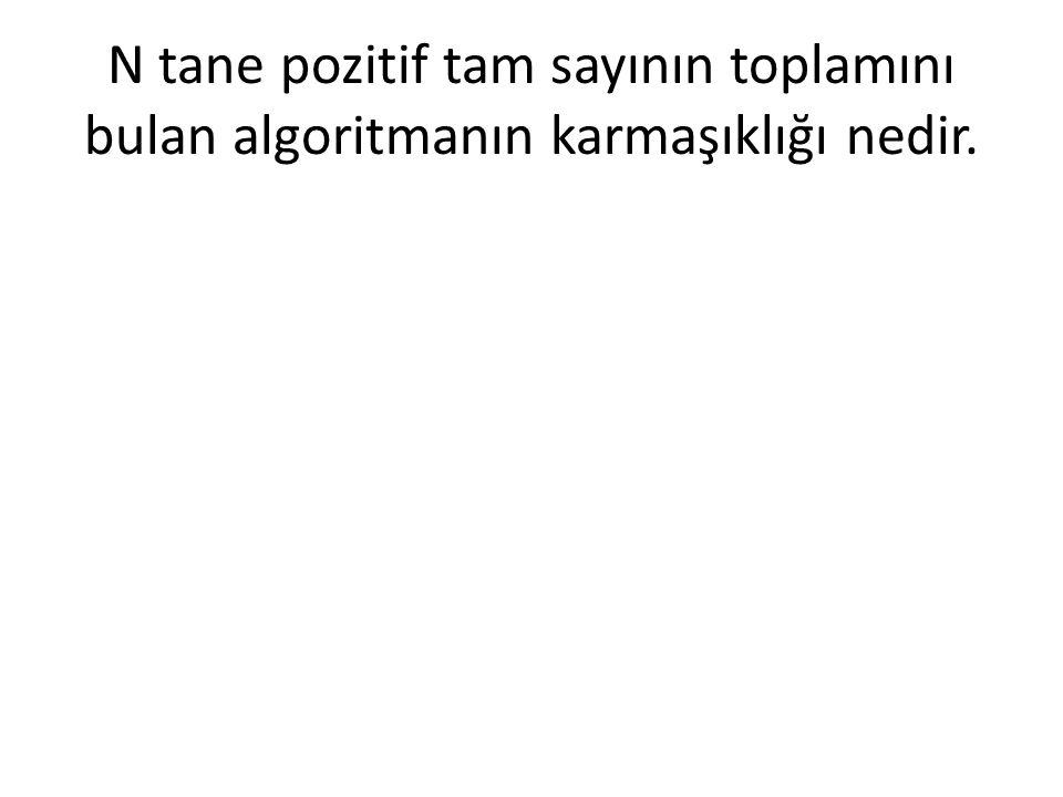 N tane pozitif tam sayının toplamını bulan algoritmanın karmaşıklığı nedir.