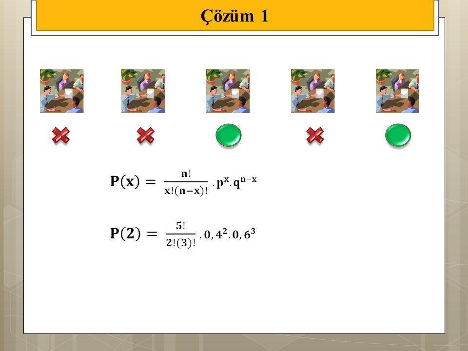 Çözüm 1 𝐏 𝐱 = 𝐧! 𝐱!(𝐧−𝐱)! . 𝐩 𝐱 . 𝐪 𝐧−𝐱