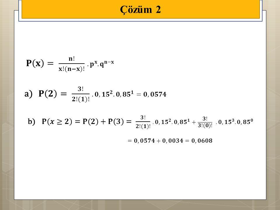 Çözüm 2 𝐏 𝐱 = 𝐧! 𝐱!(𝐧−𝐱)! . 𝐩 𝐱 . 𝐪 𝐧−𝐱