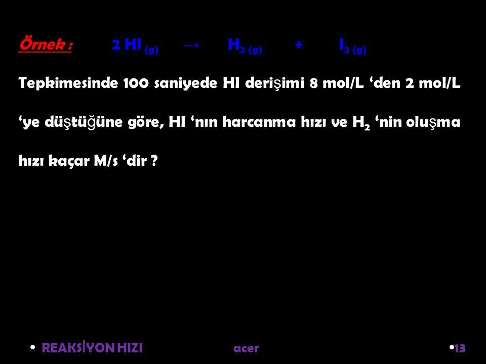 Örnek : 2 HI (g) → H2 (g) + I2 (g)