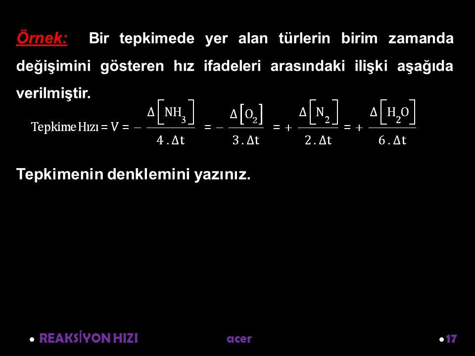 Tepkimenin denklemini yazınız.