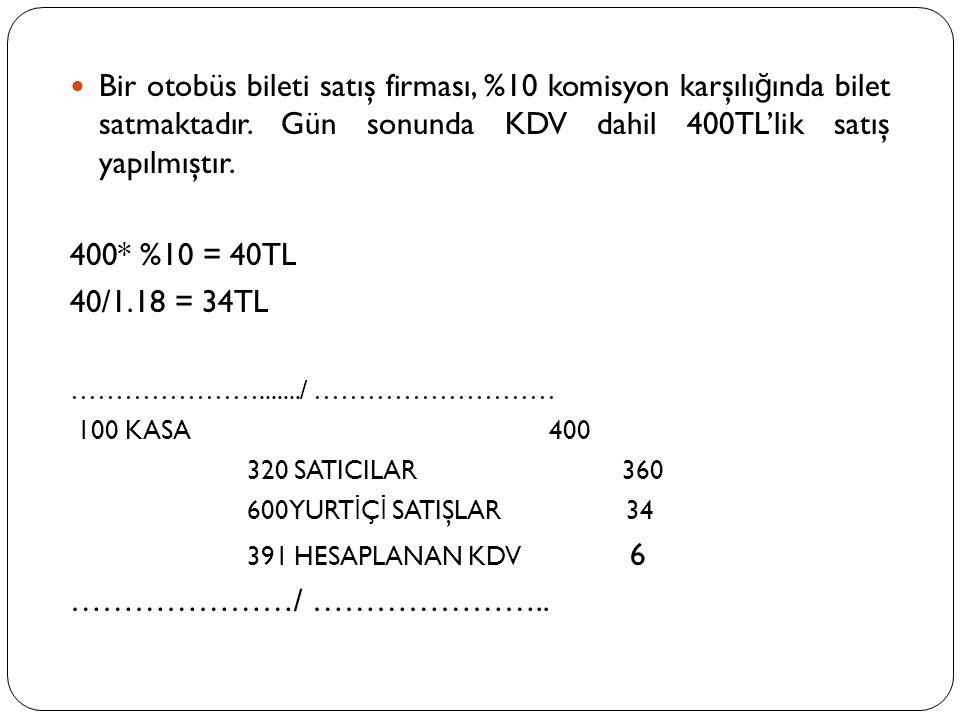 Bir otobüs bileti satış firması, %10 komisyon karşılığında bilet satmaktadır. Gün sonunda KDV dahil 400TL'lik satış yapılmıştır.