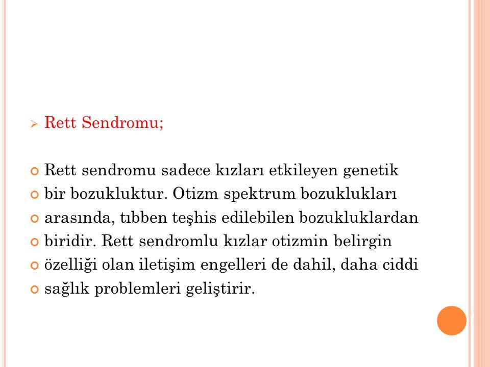 Rett Sendromu; Rett sendromu sadece kızları etkileyen genetik. bir bozukluktur. Otizm spektrum bozuklukları.
