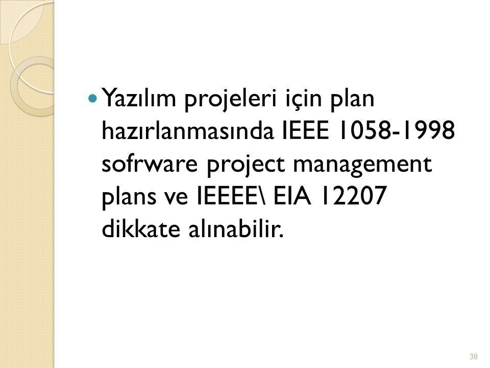 Yazılım projeleri için plan hazırlanmasında IEEE 1058-1998 sofrware project management plans ve IEEEE\ EIA 12207 dikkate alınabilir.