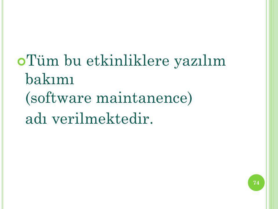 Tüm bu etkinliklere yazılım bakımı (software maintanence)
