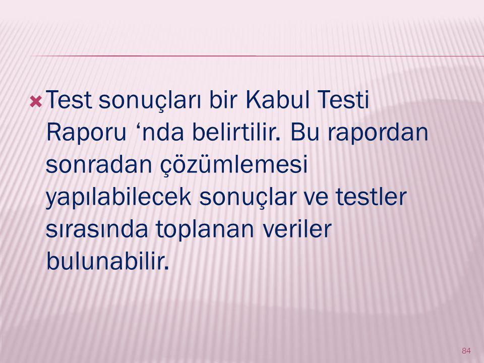 Test sonuçları bir Kabul Testi Raporu 'nda belirtilir