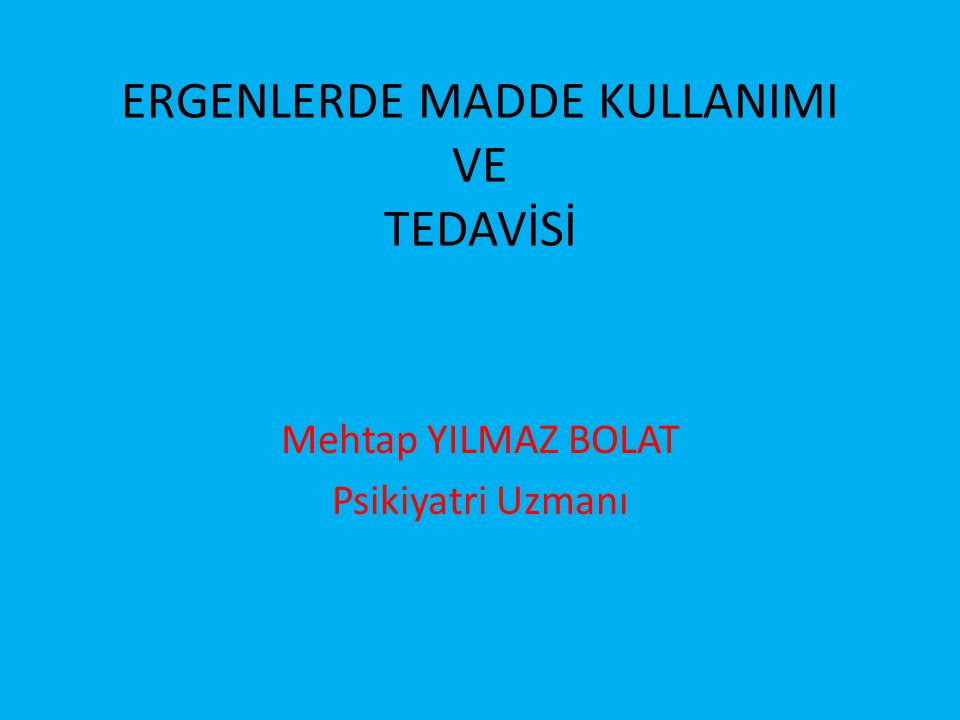 ERGENLERDE MADDE KULLANIMI VE TEDAVİSİ