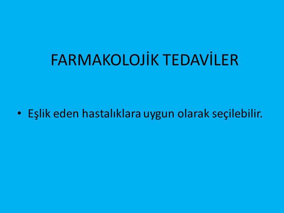 FARMAKOLOJİK TEDAVİLER