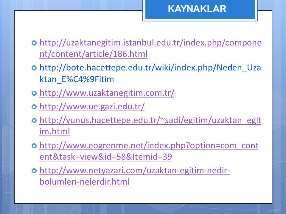 KAYNAKLAR http://uzaktanegitim.istanbul.edu.tr/index.php/component/content/article/186.html.
