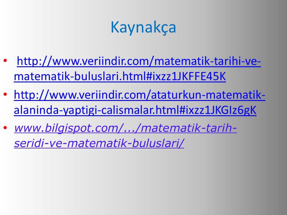 Kaynakça http://www.veriindir.com/matematik-tarihi-ve-matematik-buluslari.html#ixzz1JKFFE45K.