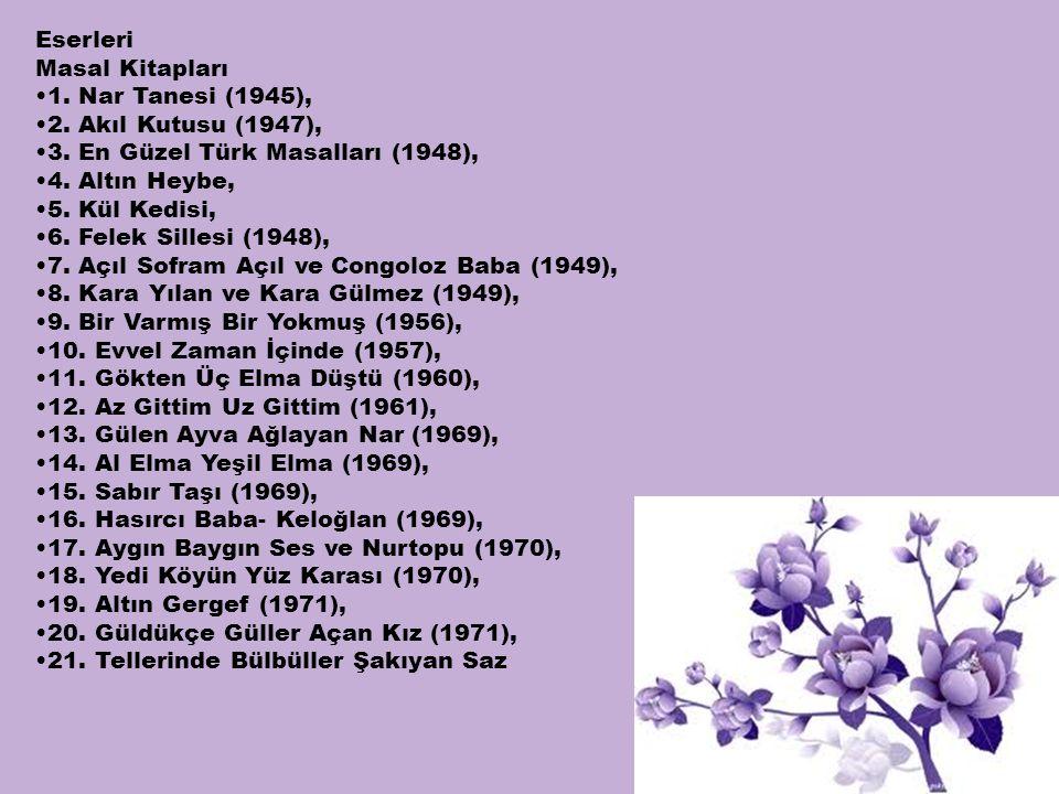 Eserleri Masal Kitapları. 1. Nar Tanesi (1945), 2. Akıl Kutusu (1947), 3. En Güzel Türk Masalları (1948),