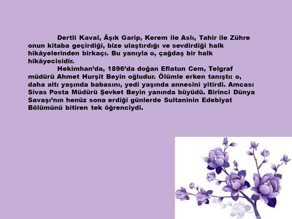 Dertli Kaval, Âşık Garip, Kerem ile Aslı, Tahir ile Zühre onun kitaba geçirdiği, bize ulaştırdığı ve sevdirdiği halk hikâyelerinden birkaçı. Bu yanıyla o, çağdaş bir halk hikâyecisidir.