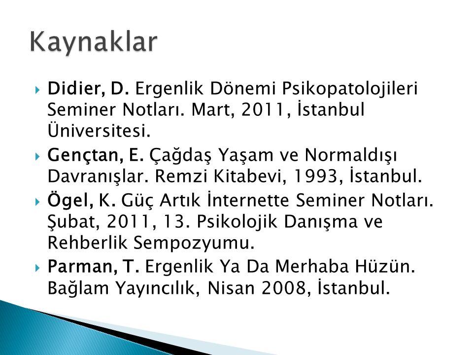 Kaynaklar Didier, D. Ergenlik Dönemi Psikopatolojileri Seminer Notları. Mart, 2011, İstanbul Üniversitesi.