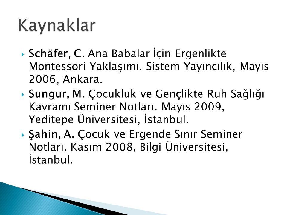Kaynaklar Schäfer, C. Ana Babalar İçin Ergenlikte Montessori Yaklaşımı. Sistem Yayıncılık, Mayıs 2006, Ankara.