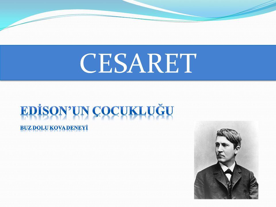CESARET EDİSON'UN ÇOCUKLUĞU Buz dolu KOVA DENEYİ