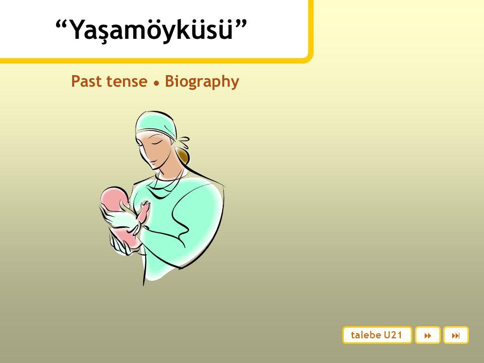 Yaşamöyküsü Past tense ● Biography talebe U21  