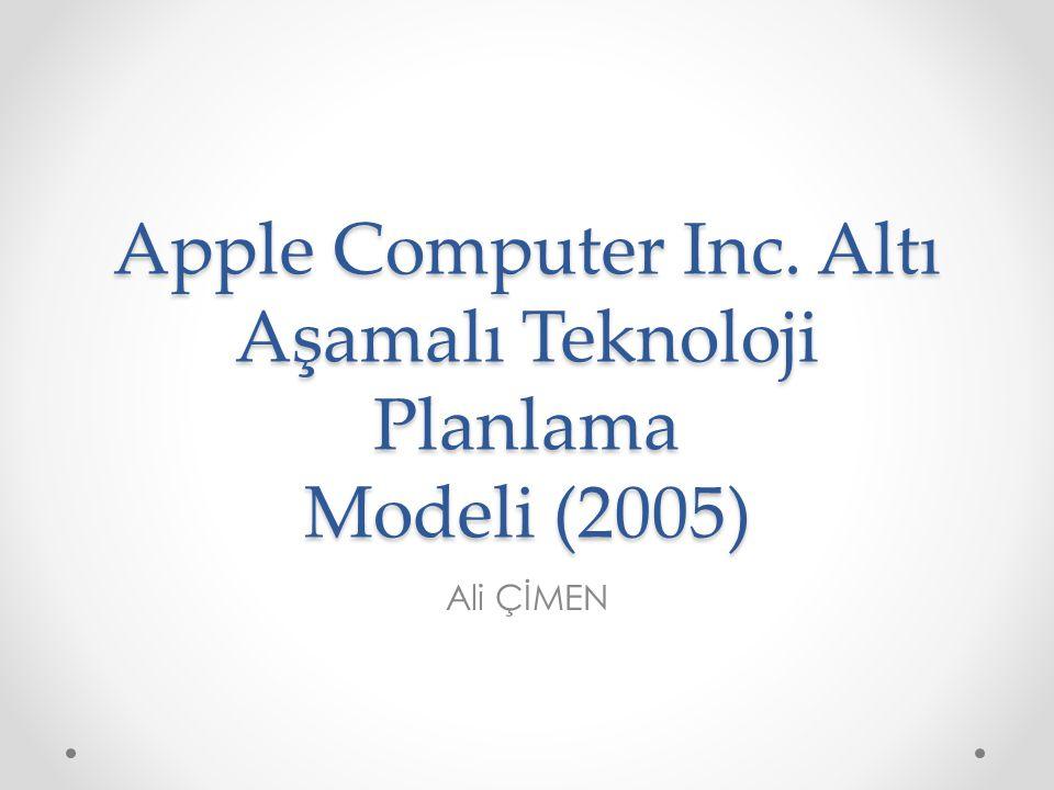 Apple Computer Inc. Altı Aşamalı Teknoloji Planlama Modeli (2005)