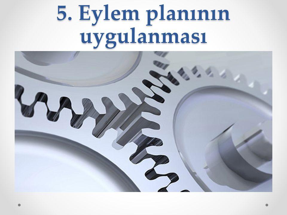 5. Eylem planının uygulanması