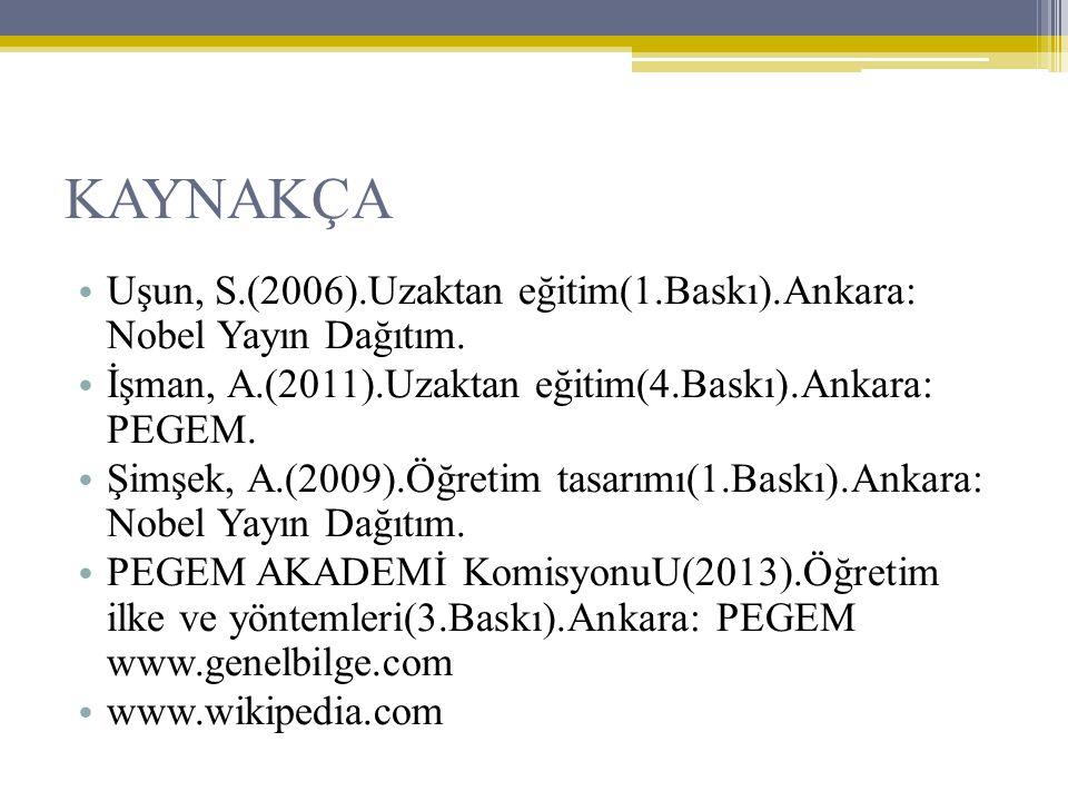 KAYNAKÇA Uşun, S.(2006).Uzaktan eğitim(1.Baskı).Ankara: Nobel Yayın Dağıtım. İşman, A.(2011).Uzaktan eğitim(4.Baskı).Ankara: PEGEM.
