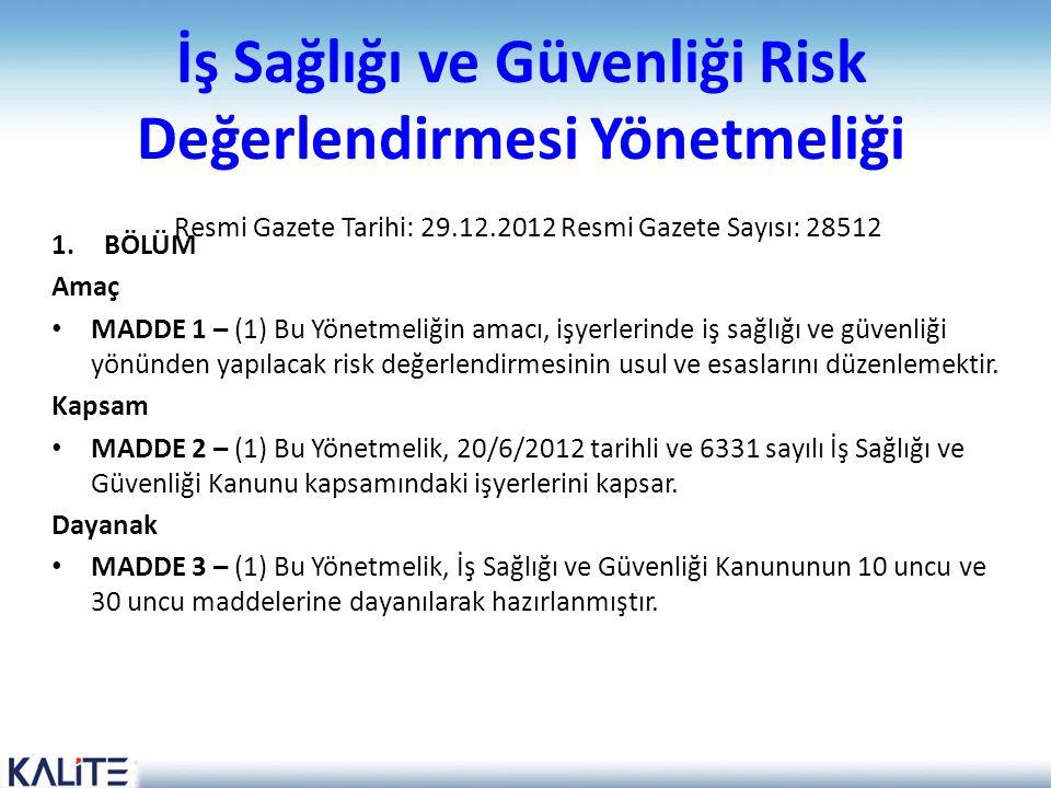 İş Sağlığı ve Güvenliği Risk Değerlendirmesi Yönetmeliği Resmi Gazete Tarihi: 29.12.2012 Resmi Gazete Sayısı: 28512
