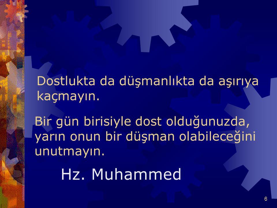 Hz. Muhammed Dostlukta da düşmanlıkta da aşırıya kaçmayın.