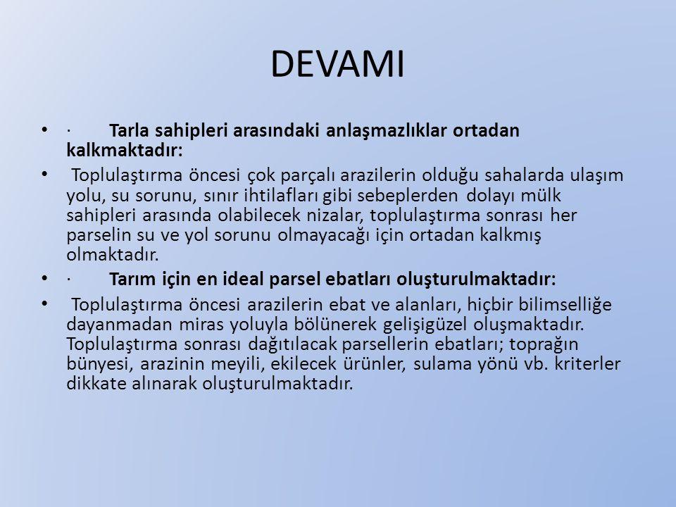 DEVAMI · Tarla sahipleri arasındaki anlaşmazlıklar ortadan kalkmaktadır: