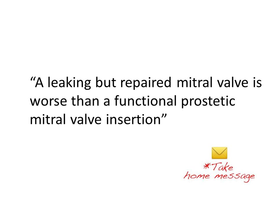 A leaking but repaired mitral valve is worse than a functional prostetic mitral valve insertion