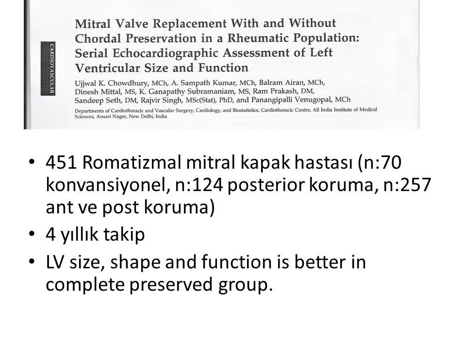 451 Romatizmal mitral kapak hastası (n:70 konvansiyonel, n:124 posterior koruma, n:257 ant ve post koruma)