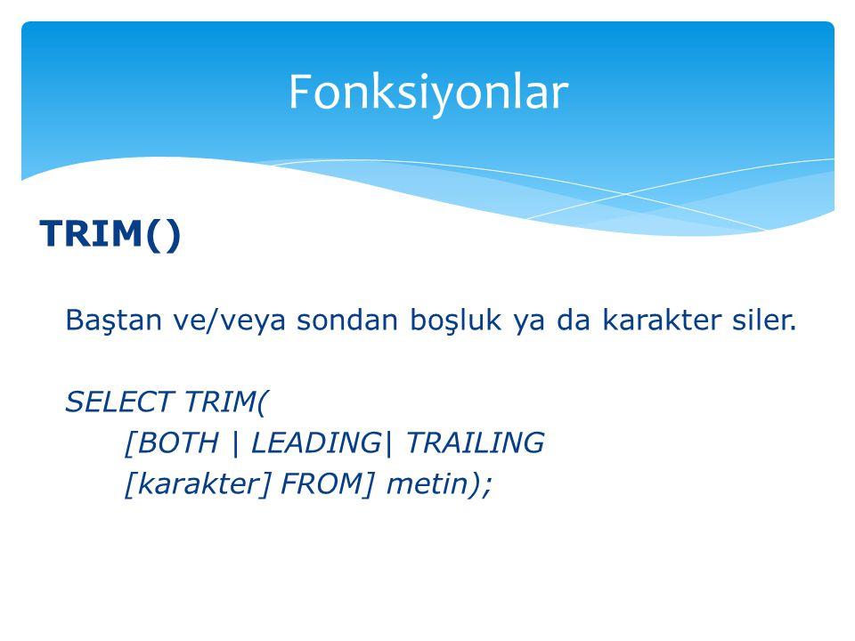 Fonksiyonlar TRIM() Baştan ve/veya sondan boşluk ya da karakter siler.