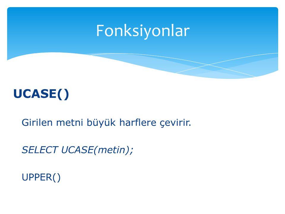 Fonksiyonlar UCASE() Girilen metni büyük harflere çevirir.