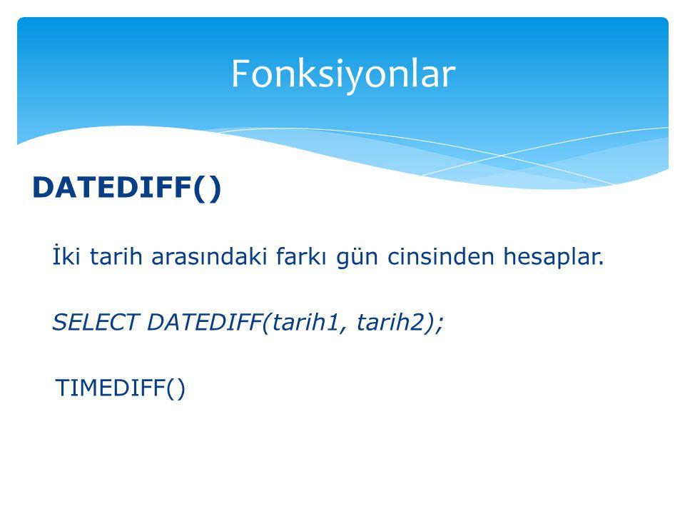 Fonksiyonlar DATEDIFF()