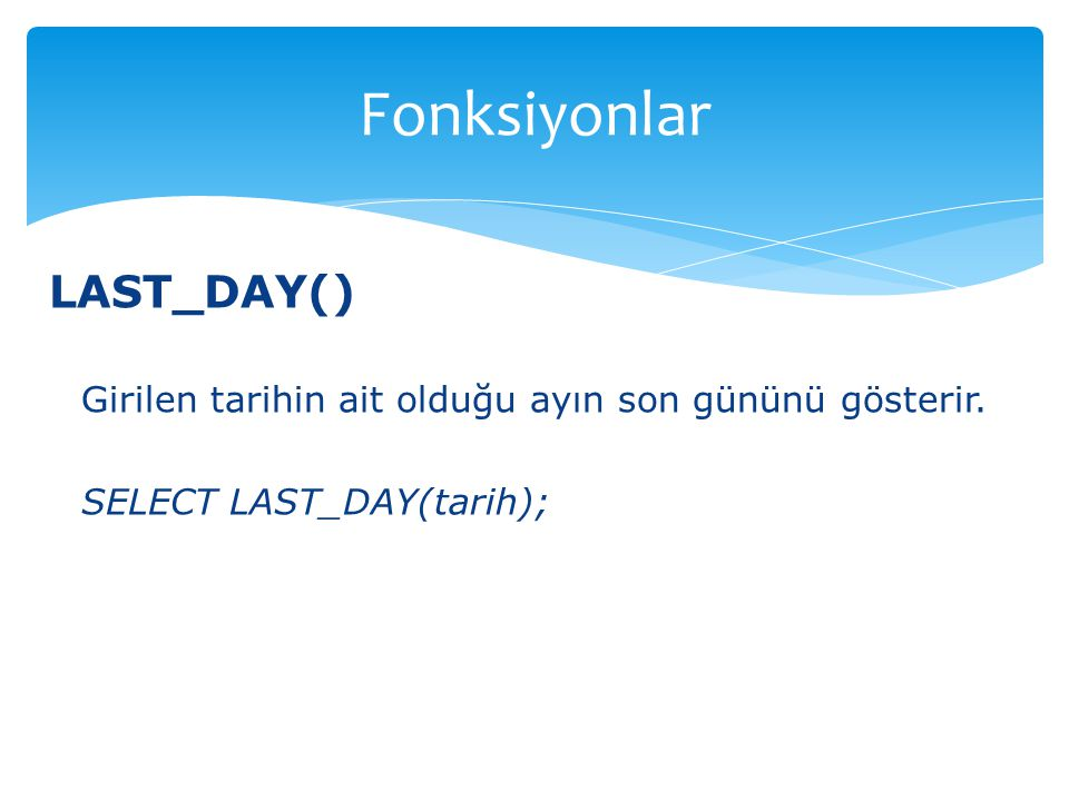 Fonksiyonlar LAST_DAY()