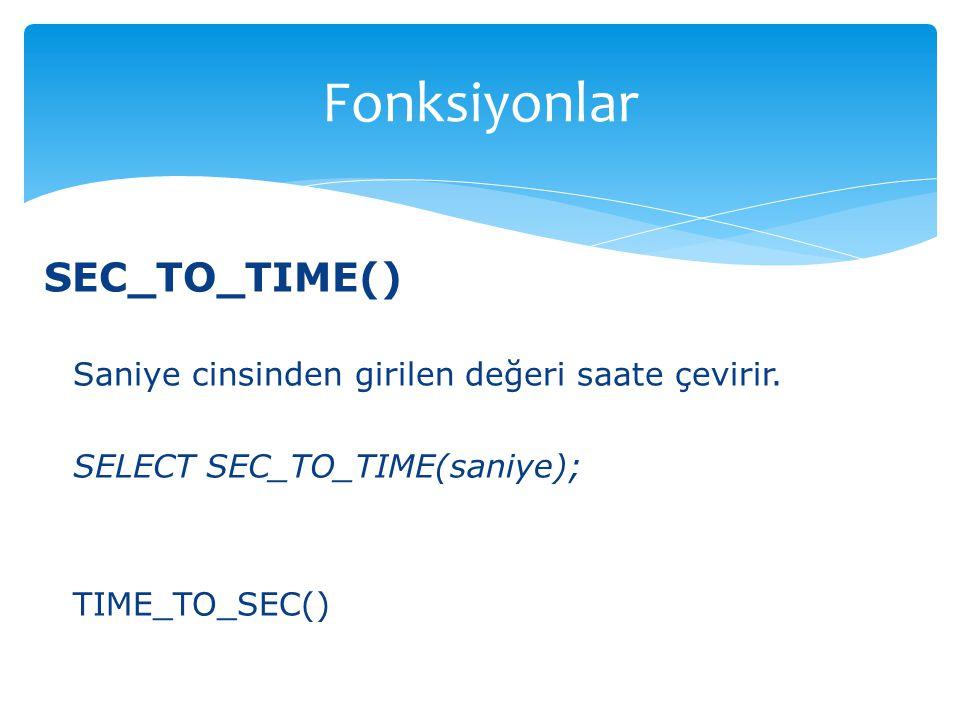 Fonksiyonlar SEC_TO_TIME()