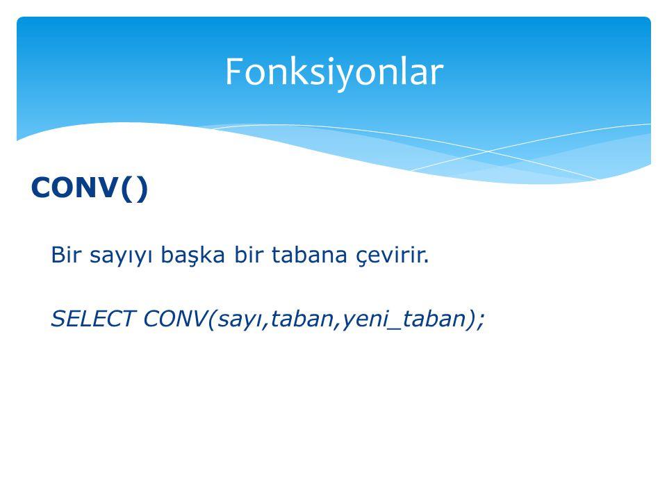 Fonksiyonlar CONV() Bir sayıyı başka bir tabana çevirir.