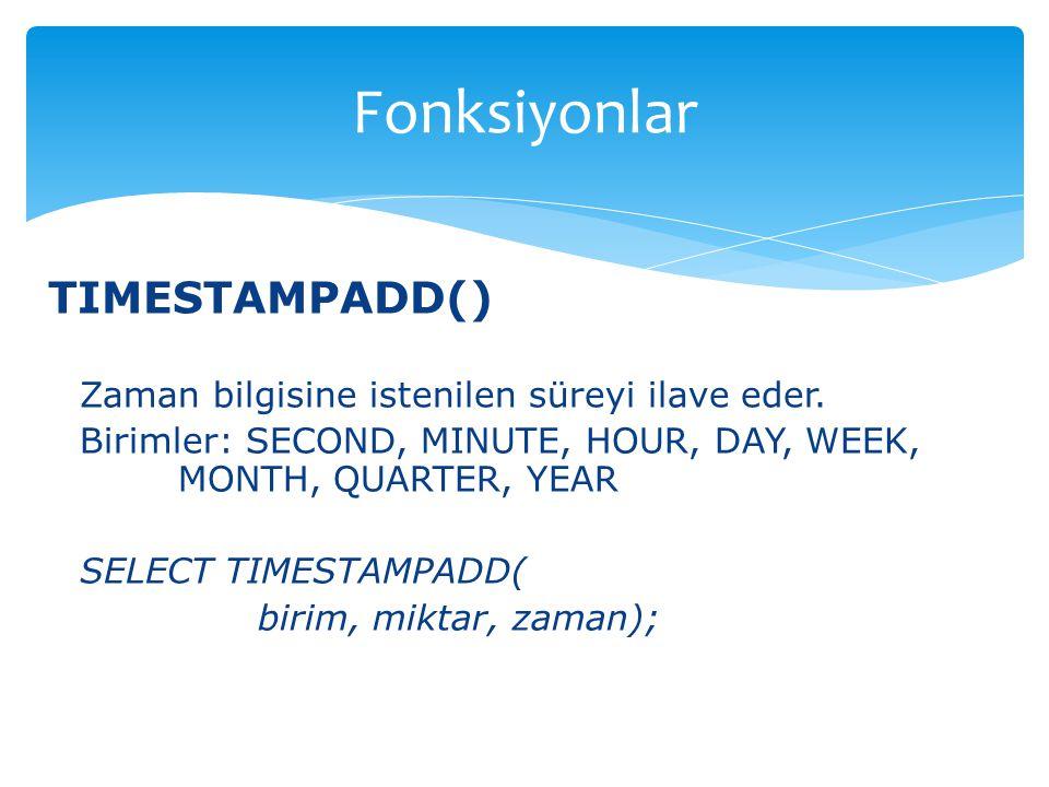 Fonksiyonlar TIMESTAMPADD()