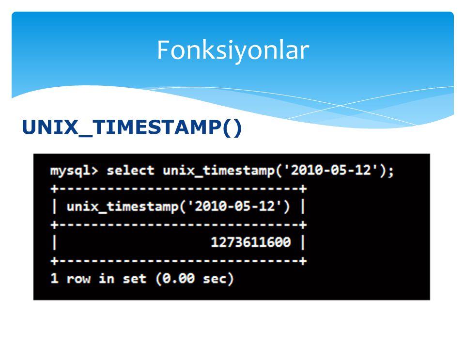 Fonksiyonlar UNIX_TIMESTAMP()