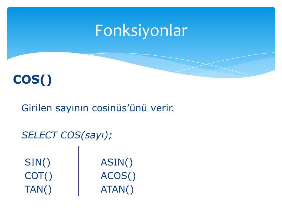Fonksiyonlar COS() Girilen sayının cosinüs'ünü verir.