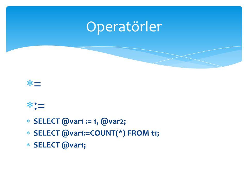 Operatörler = := SELECT @var1 := 1, @var2;