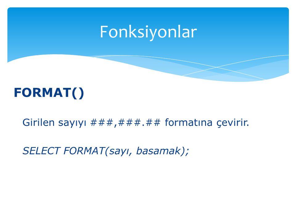 Fonksiyonlar FORMAT() Girilen sayıyı ###,###.## formatına çevirir.