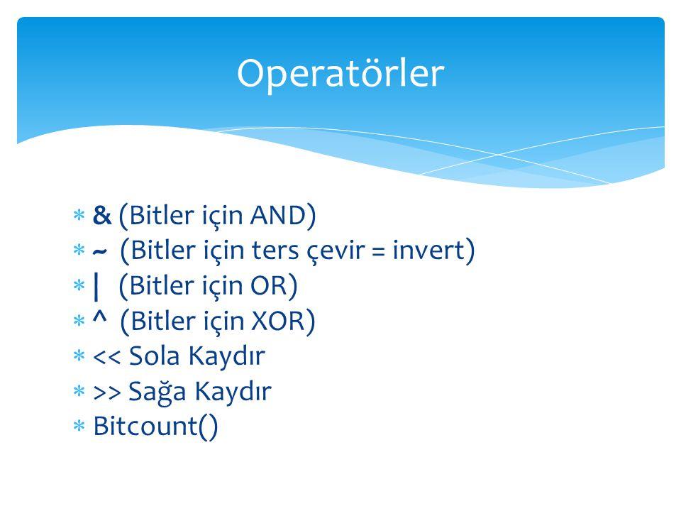 Operatörler & (Bitler için AND) ~ (Bitler için ters çevir = invert)